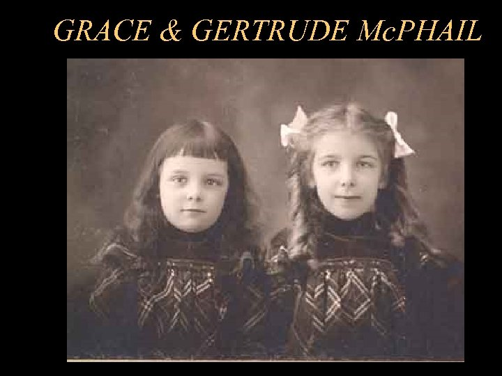 GRACE & GERTRUDE Mc. PHAIL