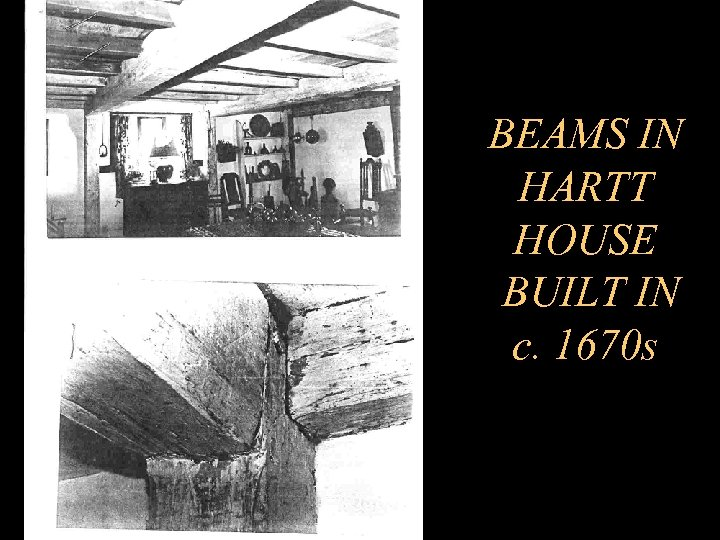 BEAMS IN HARTT HOUSE BUILT IN c. 1670 s