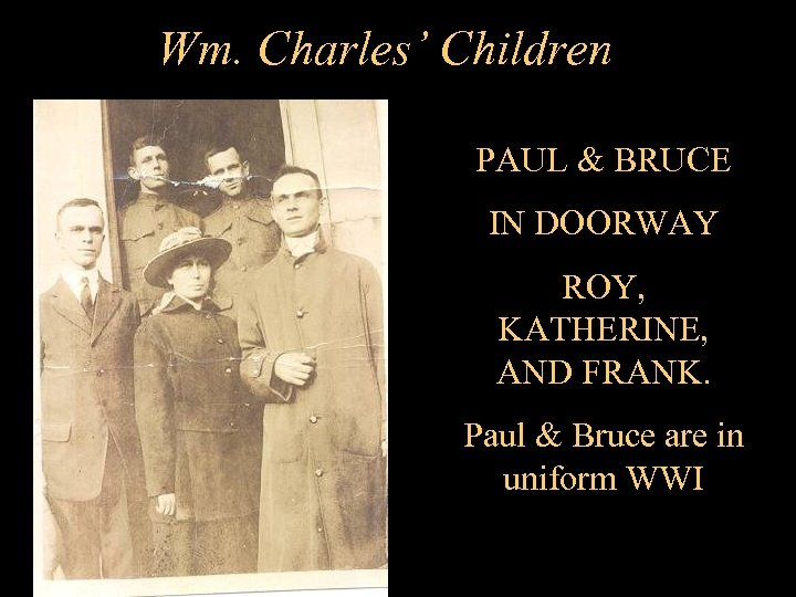 Wm. Charles' Children PAUL & BRUCE IN DOORWAY ROY, KATHERINE, AND FRANK. Paul &