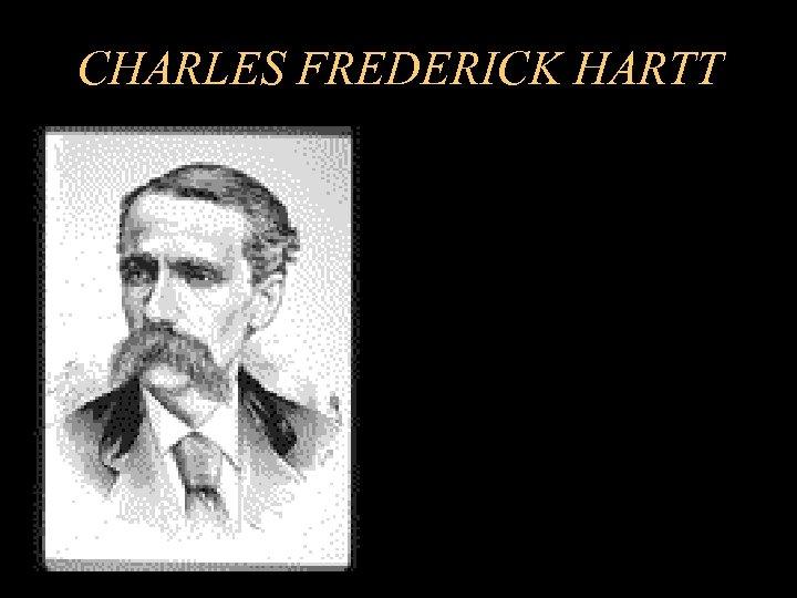 CHARLES FREDERICK HARTT
