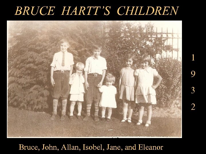 BRUCE HARTT'S CHILDREN 1 9 3 2 Bruce, John, Allan, Isobel, Jane, and Eleanor