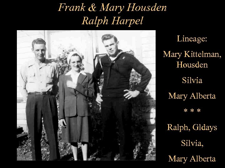 Frank & Mary Housden Ralph Harpel Lineage: Mary Kittelman, Housden Silvia Mary Alberta ***