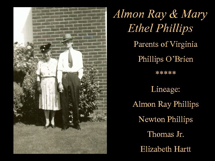 Almon Ray & Mary Ethel Phillips Parents of Virginia Phillips O'Brien ***** Lineage: Almon