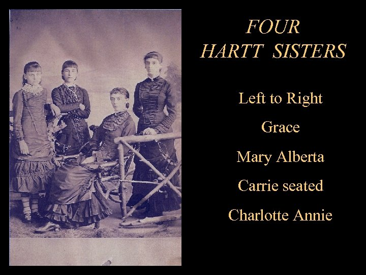 FOUR HARTT SISTERS Left to Right Grace Mary Alberta Carrie seated Charlotte Annie