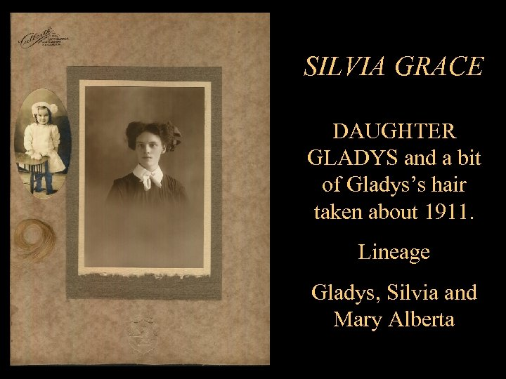 SILVIA GRACE DAUGHTER GLADYS and a bit of Gladys's hair taken about 1911. Lineage