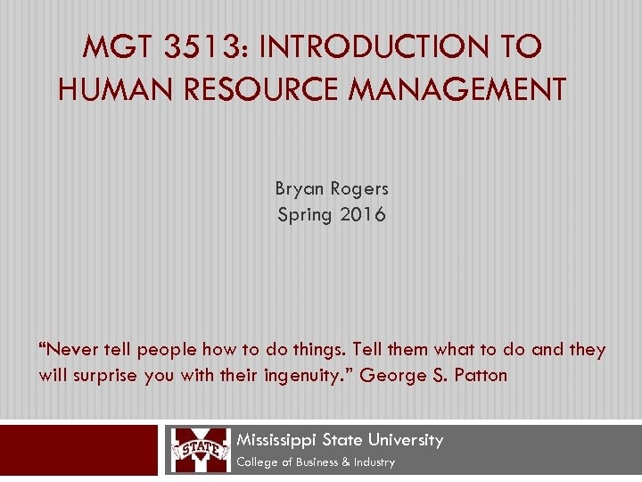 "MGT 3513: INTRODUCTION TO HUMAN RESOURCE MANAGEMENT Bryan Rogers Spring 2016 ""Never tell people"