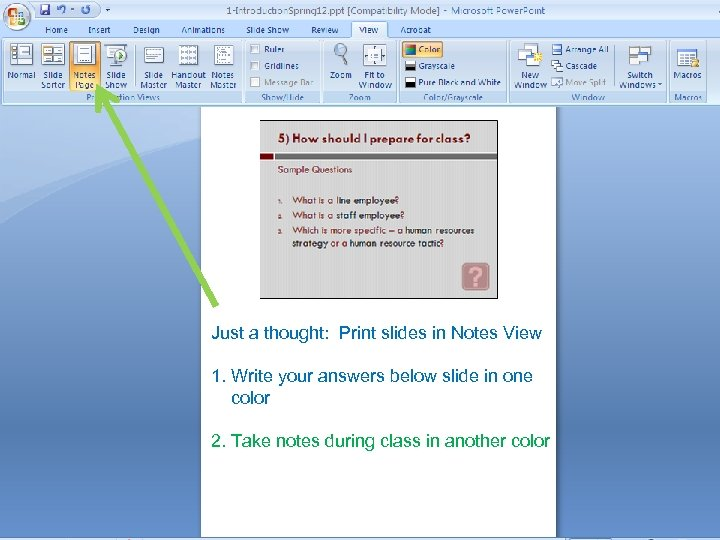 Just a thought: Print slides in Notes View 1. Write your answers below slide