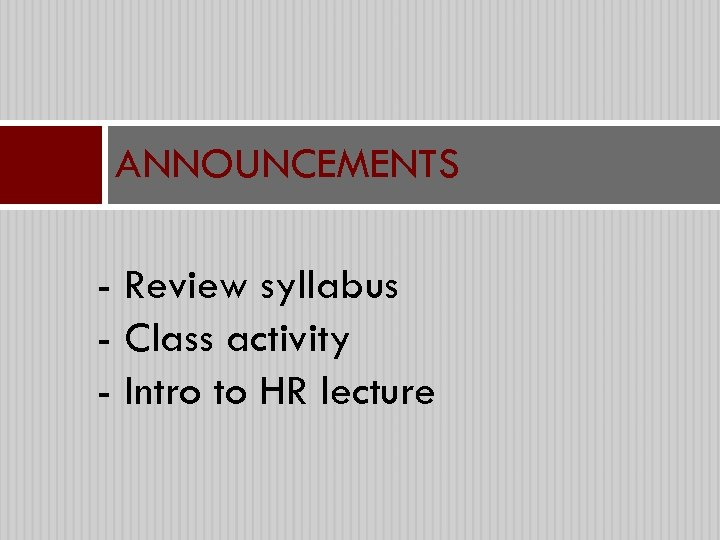 ANNOUNCEMENTS - Review syllabus - Class activity - Intro to HR lecture