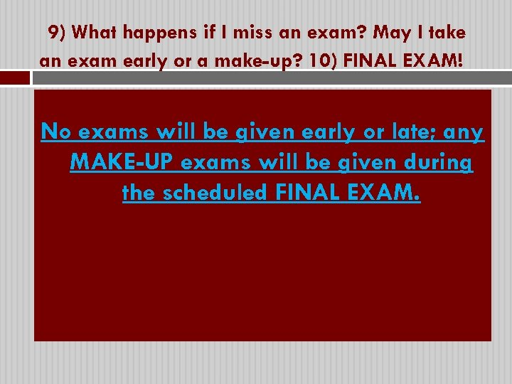 9) What happens if I miss an exam? May I take an exam