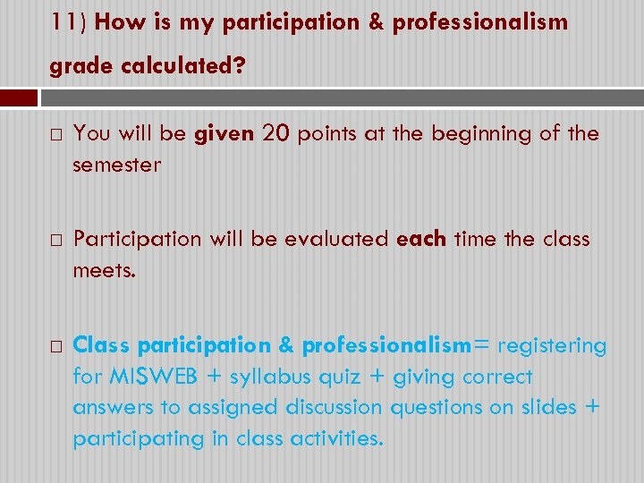 11) How is my participation & professionalism grade calculated? You will be given 20