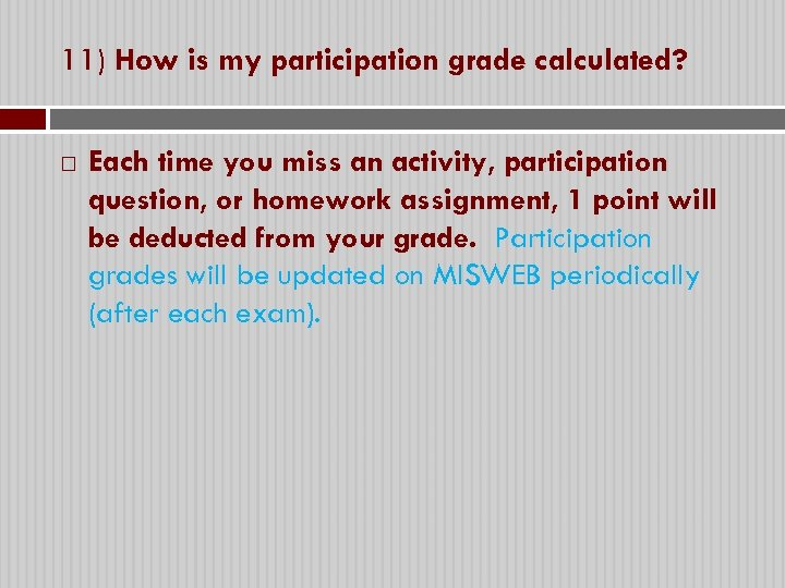 11) How is my participation grade calculated? Each time you miss an activity, participation
