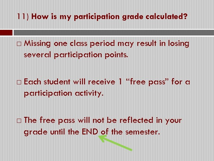 11) How is my participation grade calculated? Missing one class period may result in