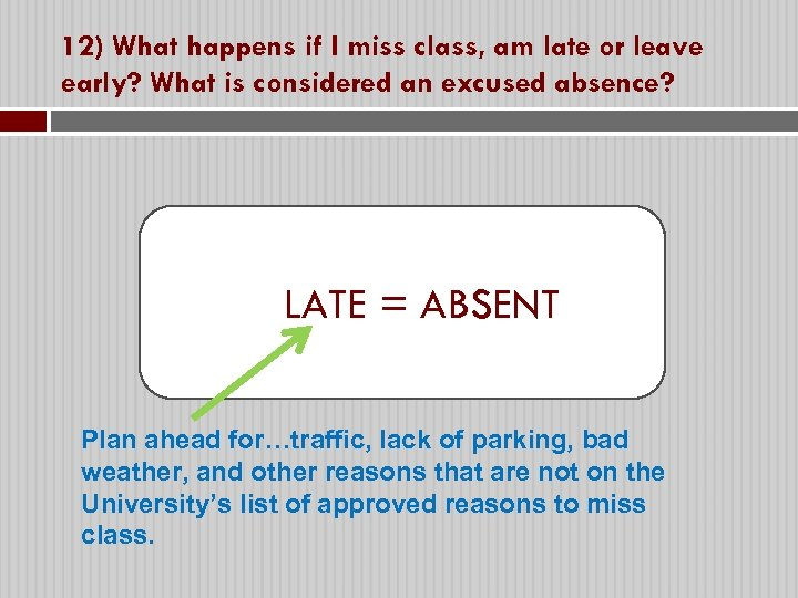 12) What happens if I miss class, am late or leave early? What is