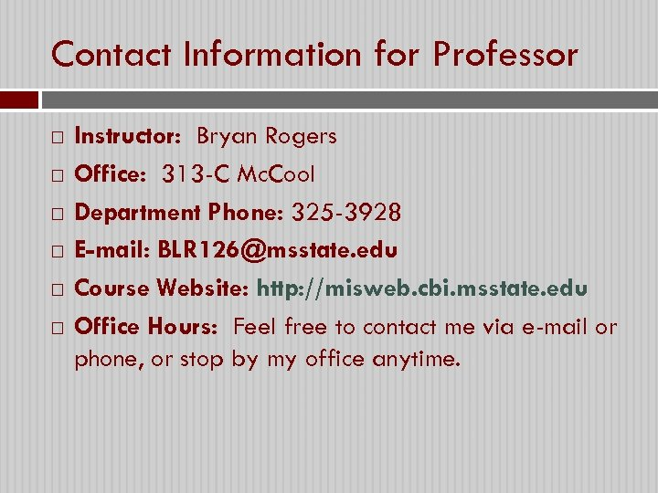 Contact Information for Professor Instructor: Bryan Rogers Office: 313 -C Mc. Cool Department Phone: