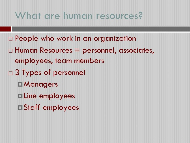 What are human resources? People who work in an organization Human Resources = personnel,