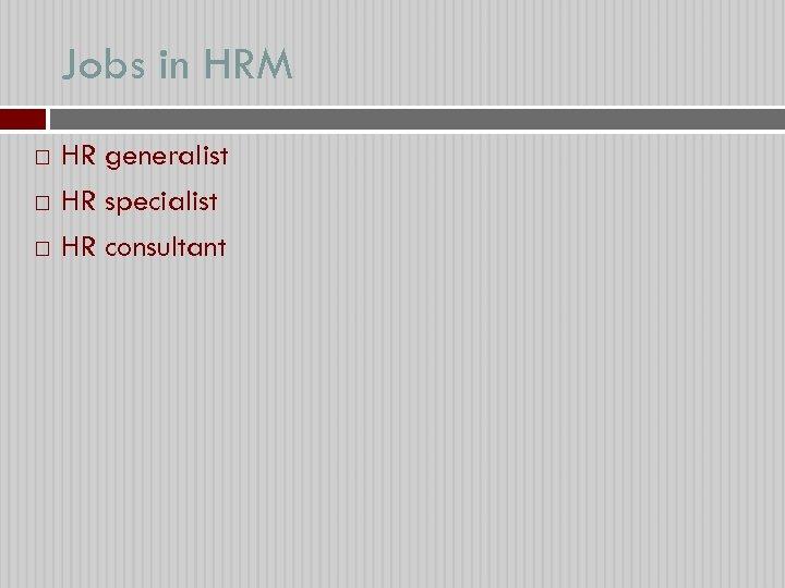 Jobs in HRM HR generalist HR specialist HR consultant