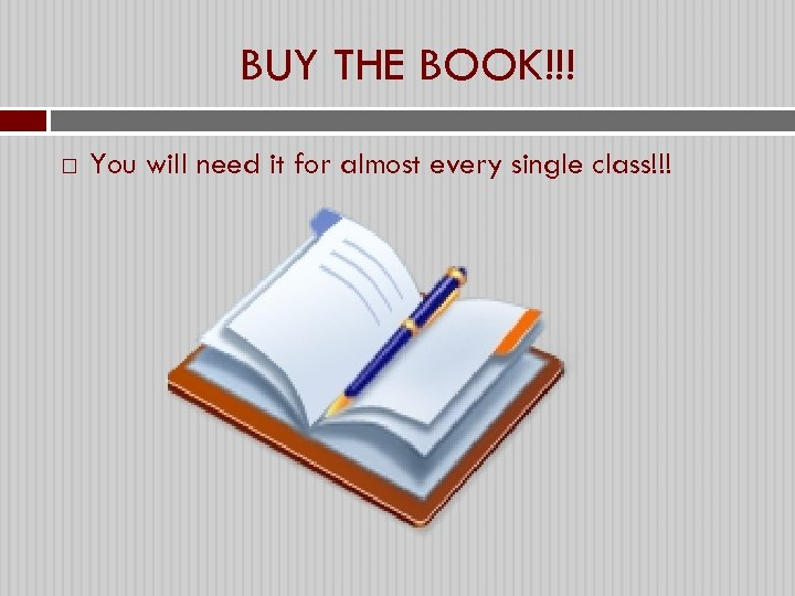 BUY THE BOOK!!! You will need it for almost every single class!!!