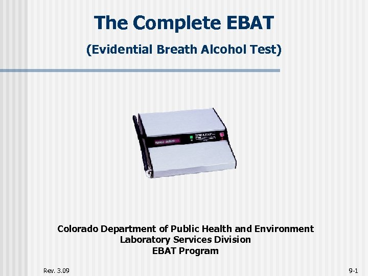 The Complete EBAT (Evidential Breath Alcohol Test) Colorado Department of Public Health and Environment