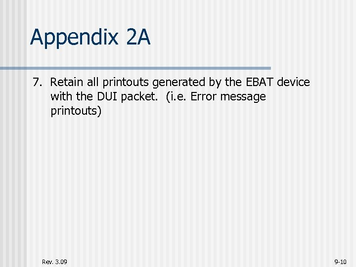 Appendix 2 A 7. Retain all printouts generated by the EBAT device with the