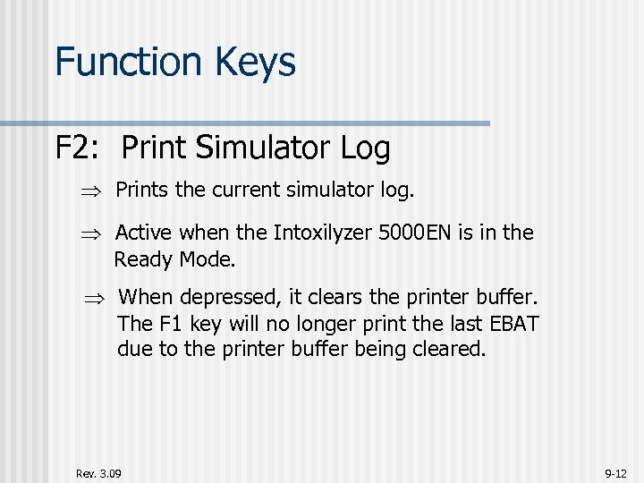 Function Keys F 2: Print Simulator Log Prints the current simulator log. Active when