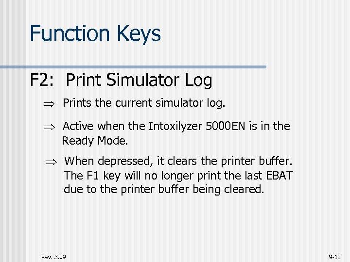 Function Keys F 2: Print Simulator Log Prints the current simulator log. Active when