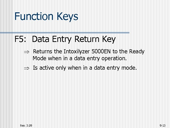 Function Keys F 5: Data Entry Return Key Returns the Intoxilyzer 5000 EN to