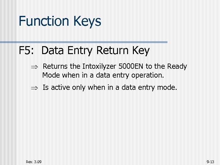 Function Keys F 5: Data Entry Return Key Returns the Intoxilyzer 5000 EN to