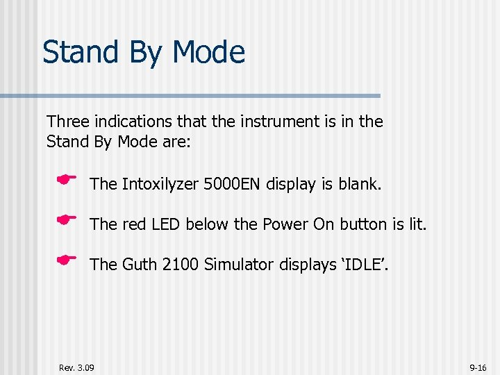 Stand By Mode Three indications that the instrument is in the Stand By Mode