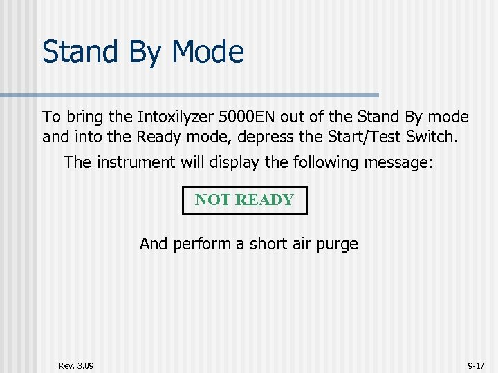 Stand By Mode To bring the Intoxilyzer 5000 EN out of the Stand By