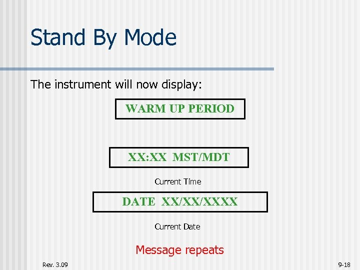 Stand By Mode The instrument will now display: WARM UP PERIOD XX: XX MST/MDT