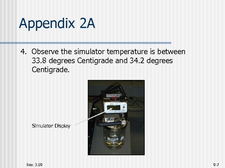 Appendix 2 A 4. Observe the simulator temperature is between 33. 8 degrees Centigrade