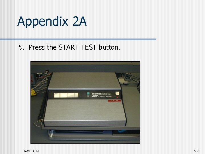 Appendix 2 A 5. Press the START TEST button. Rev. 3. 09 9 -8