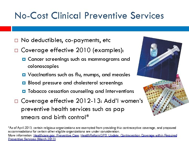 No-Cost Clinical Preventive Services No deductibles, co-payments, etc Coverage effective 2010 (examples): Cancer screenings