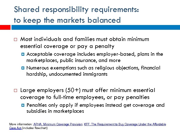 Shared responsibility requirements: to keep the markets balanced Most individuals and families must obtain