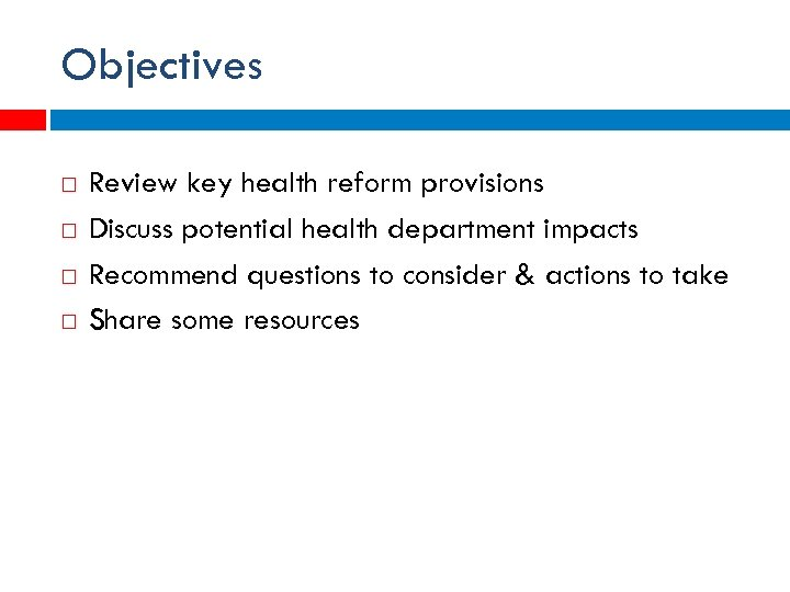 Objectives Review key health reform provisions Discuss potential health department impacts Recommend questions to