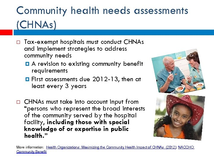 Community health needs assessments (CHNAs) Tax-exempt hospitals must conduct CHNAs and implement strategies to