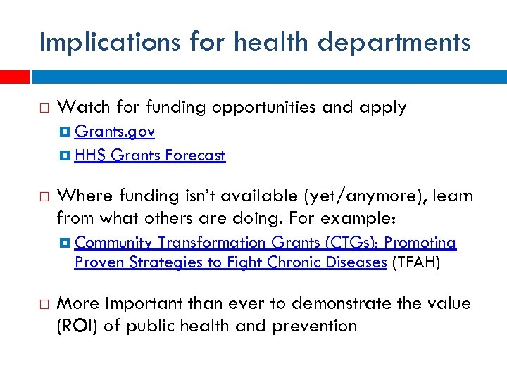 Implications for health departments Watch for funding opportunities and apply Grants. gov HHS Grants