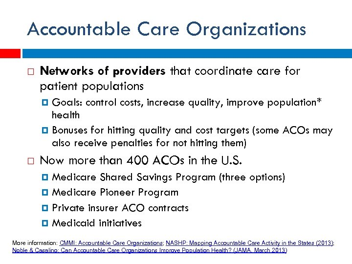 Accountable Care Organizations Networks of providers that coordinate care for patient populations Goals: control