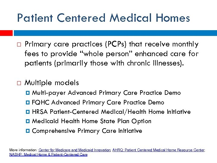 Patient Centered Medical Homes Primary care practices (PCPs) that receive monthly fees to provide