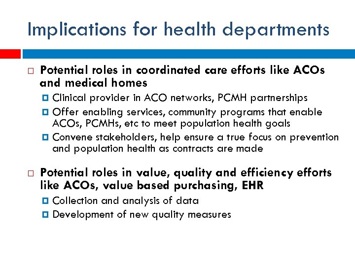 Implications for health departments Potential roles in coordinated care efforts like ACOs and medical