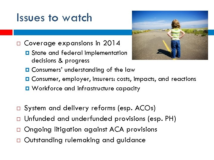 Issues to watch Coverage expansions in 2014 State and federal implementation decisions & progress