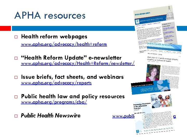 """APHA resources Health reform webpages www. apha. org/advocacy/health+reform """"Health Reform Update"""" e-newsletter Issue briefs,"""