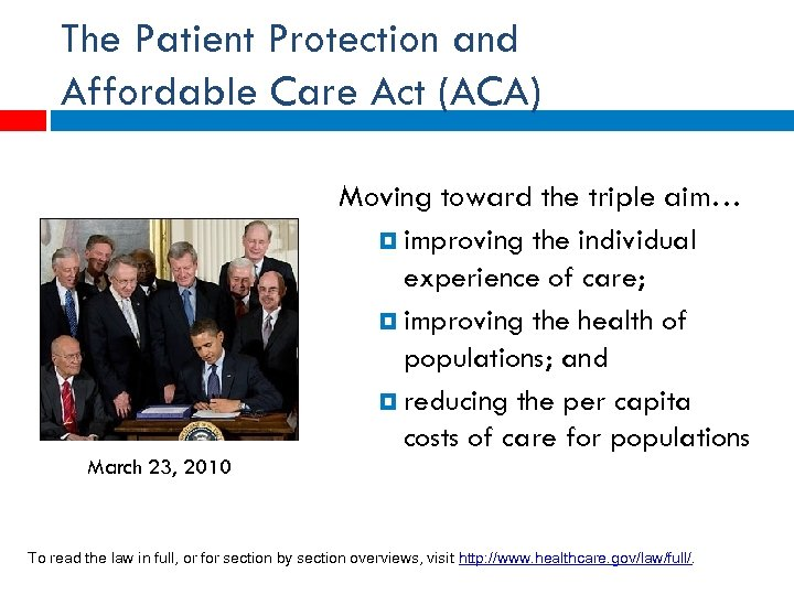 The Patient Protection and Affordable Care Act (ACA) Moving toward the triple aim… improving