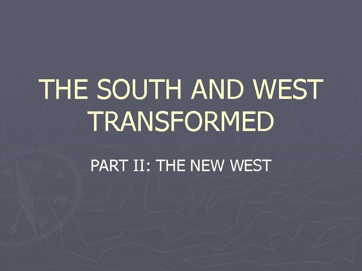 THE SOUTH AND WEST TRANSFORMED PART II: THE NEW WEST