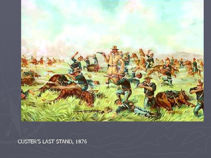 CUSTER'S LAST STAND, 1876