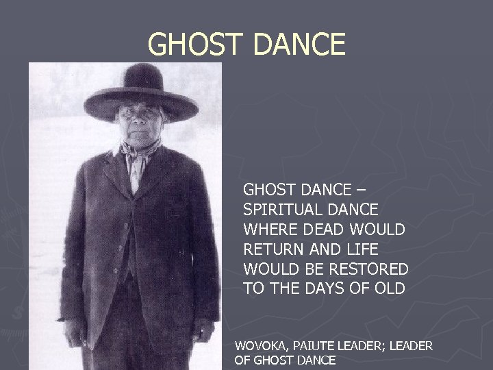 GHOST DANCE – SPIRITUAL DANCE WHERE DEAD WOULD RETURN AND LIFE WOULD BE RESTORED