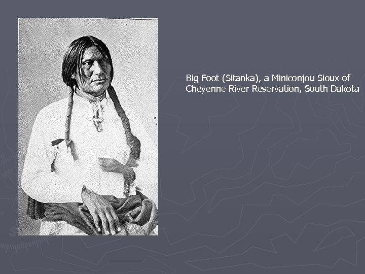 Big Foot (Sitanka), a Miniconjou Sioux of Cheyenne River Reservation, South Dakota