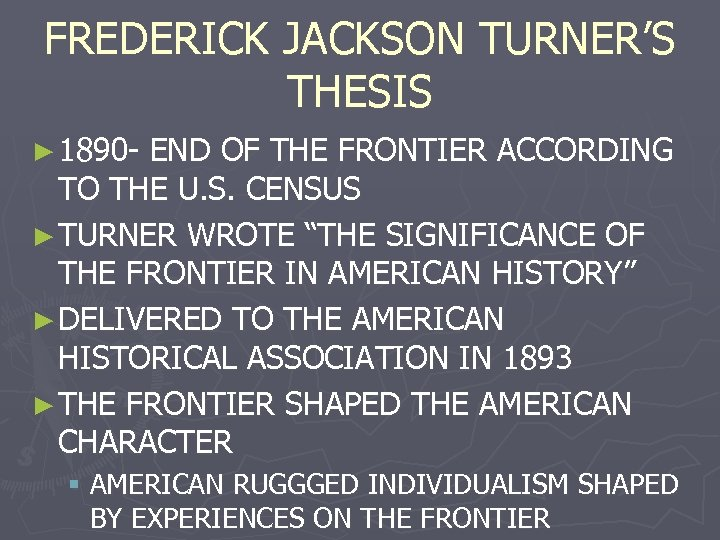 FREDERICK JACKSON TURNER'S THESIS ► 1890 - END OF THE FRONTIER ACCORDING TO THE