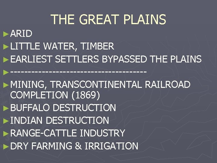 ► ARID ► LITTLE THE GREAT PLAINS WATER, TIMBER ► EARLIEST SETTLERS BYPASSED THE
