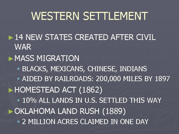 WESTERN SETTLEMENT ► 14 NEW STATES CREATED AFTER CIVIL WAR ► MASS MIGRATION §